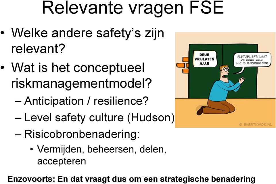 Level safety culture (Hudson) Risicobronbenadering: Vermijden,