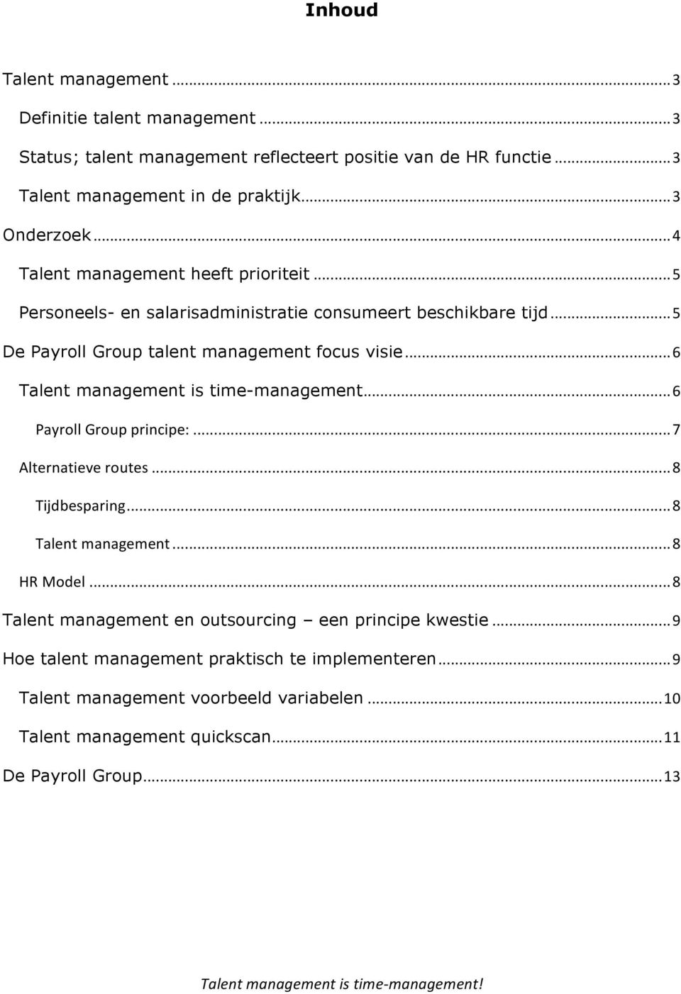 ..6 Talent management is time-management...6 Payroll Group principe:...7 Alternatieve routes...8 Tijdbesparing...8 Talent management...8 HR Model.