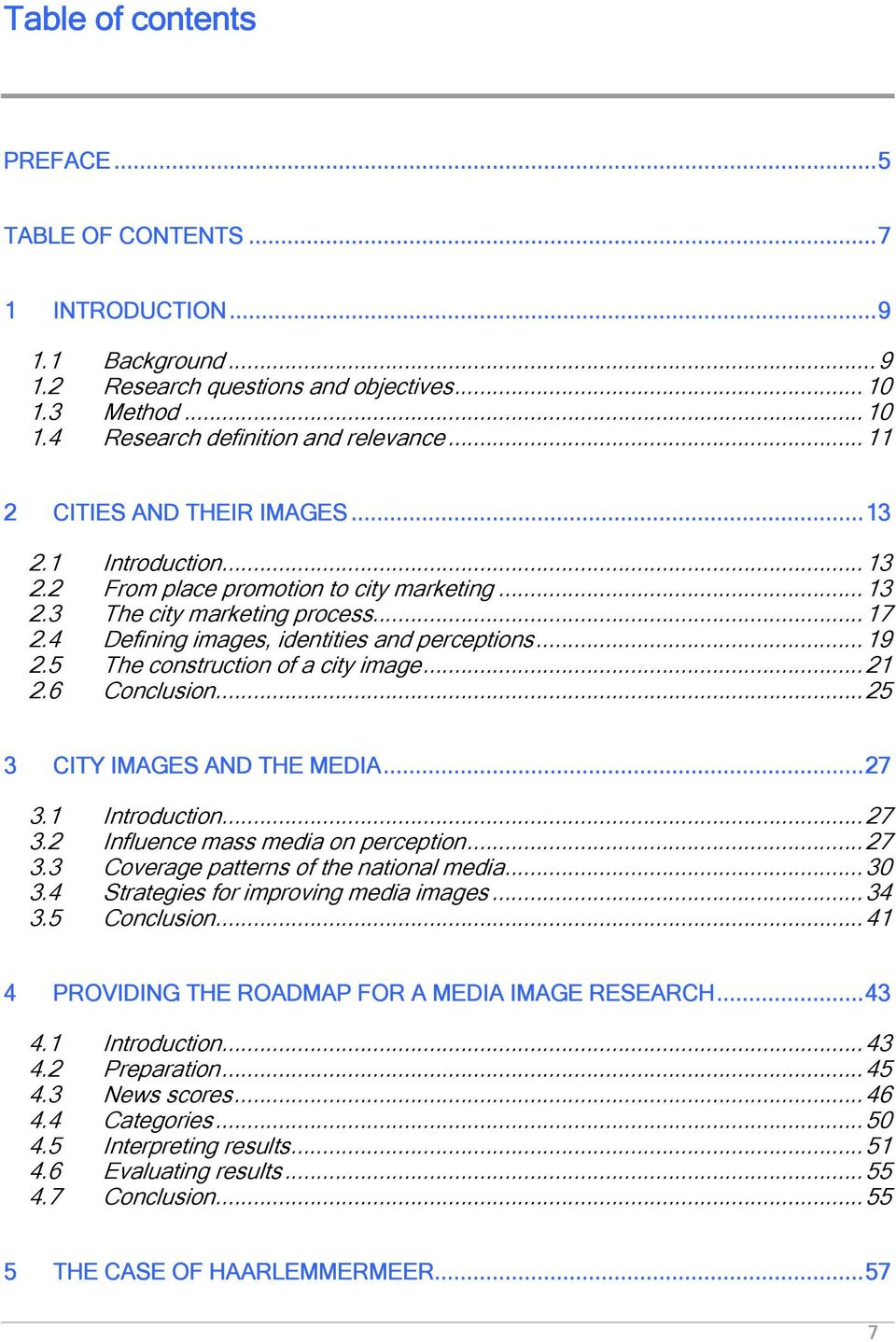 5 The construction of a city image...21 2.6 Conclusion...25 3 CITY IMAGES AND THE MEDIA...27 3.1 Introduction...27 3.2 Influence mass media on perception...27 3.3 Coverage patterns of the national media.