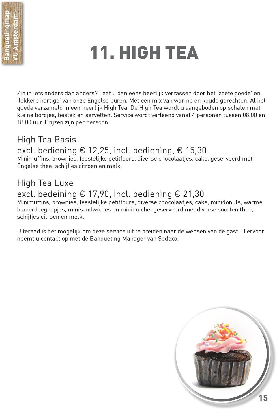 Prijzen zijn per persoon. High Tea Basis excl. bediening 12,25, incl.
