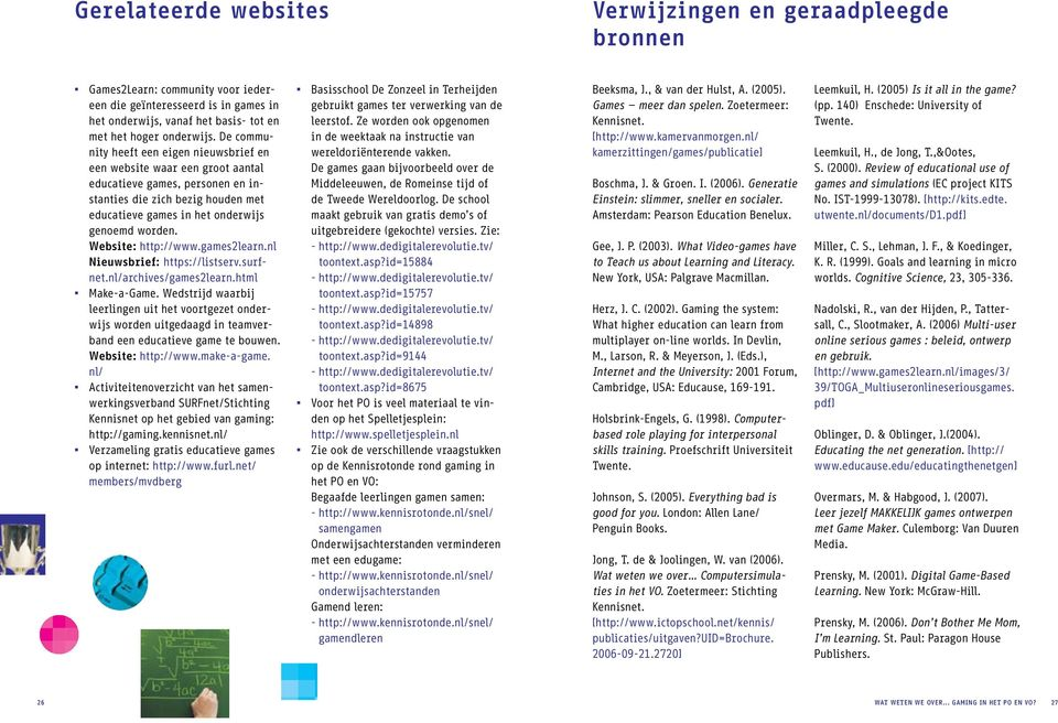 Website: http://www.games2learn.nl Nieuwsbrief: https://listserv.surfnet.nl/archives/games2learn.html Make-a-Game.