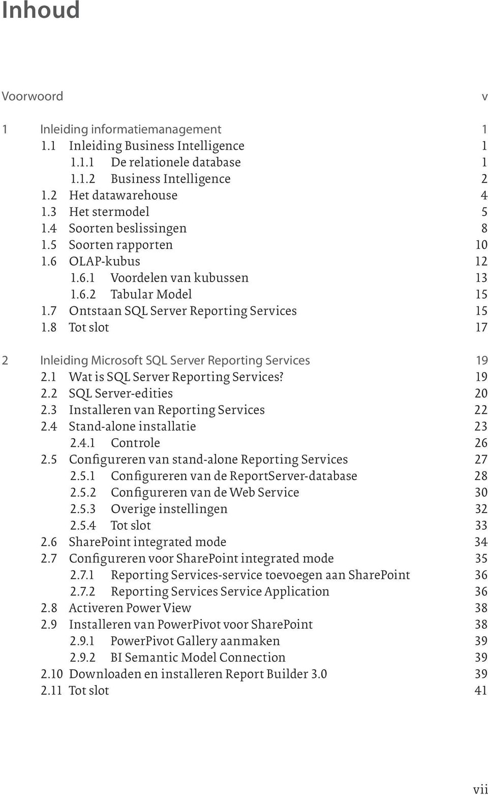 8 Tot slot 17 2 Inleiding Microsoft SQL Server Reporting Services 19 2.1 Wat is SQL Server Reporting Services? 19 2.2 SQL Server-edities 20 2.3 Installeren van Reporting Services 22 2.