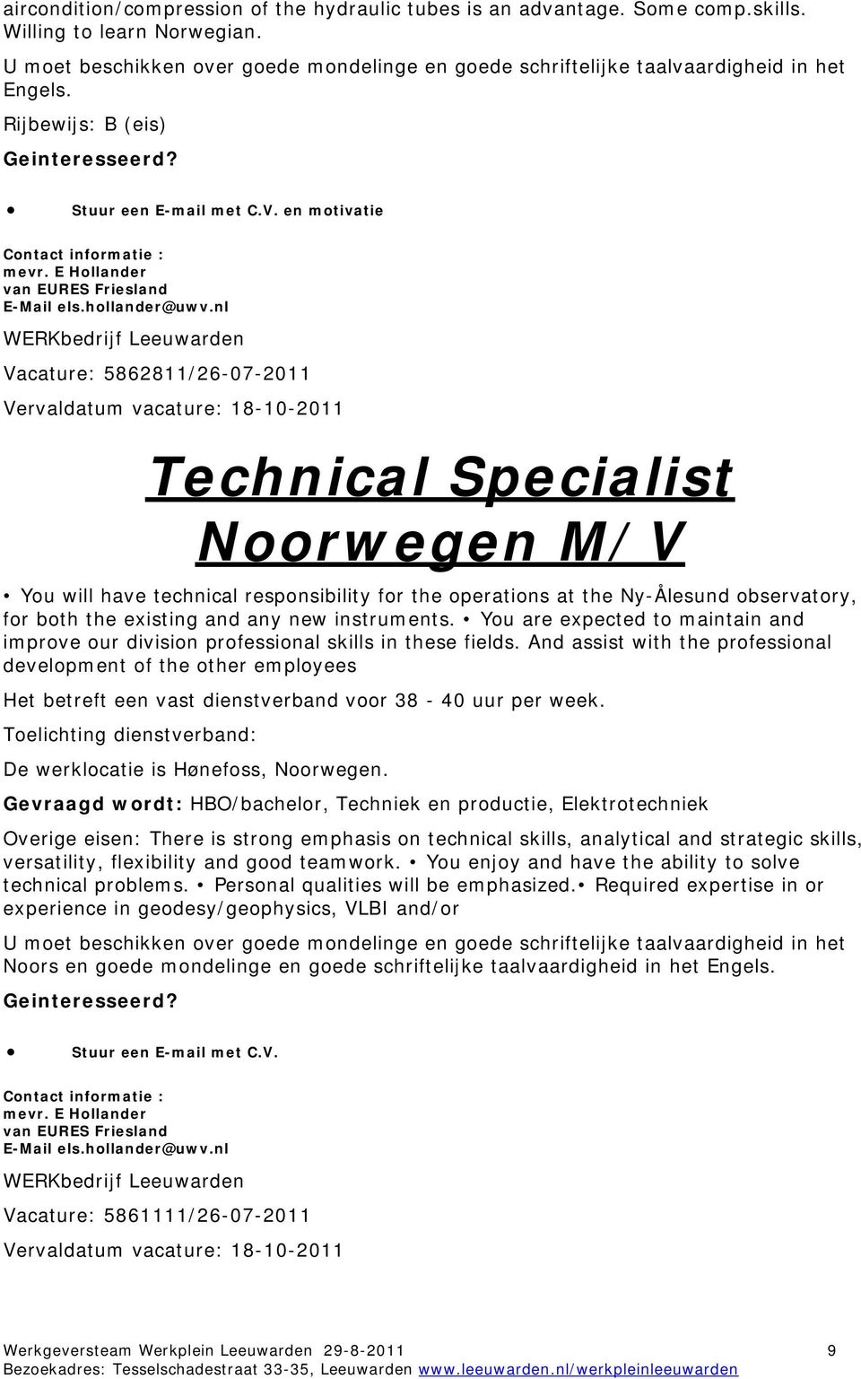 nl Vacature: 5862811/26-07-2011 Vervaldatum vacature: 18-10-2011 Technical Specialist Noorwegen M/V You will have technical responsibility for the operations at the Ny-Ålesund observatory, for both