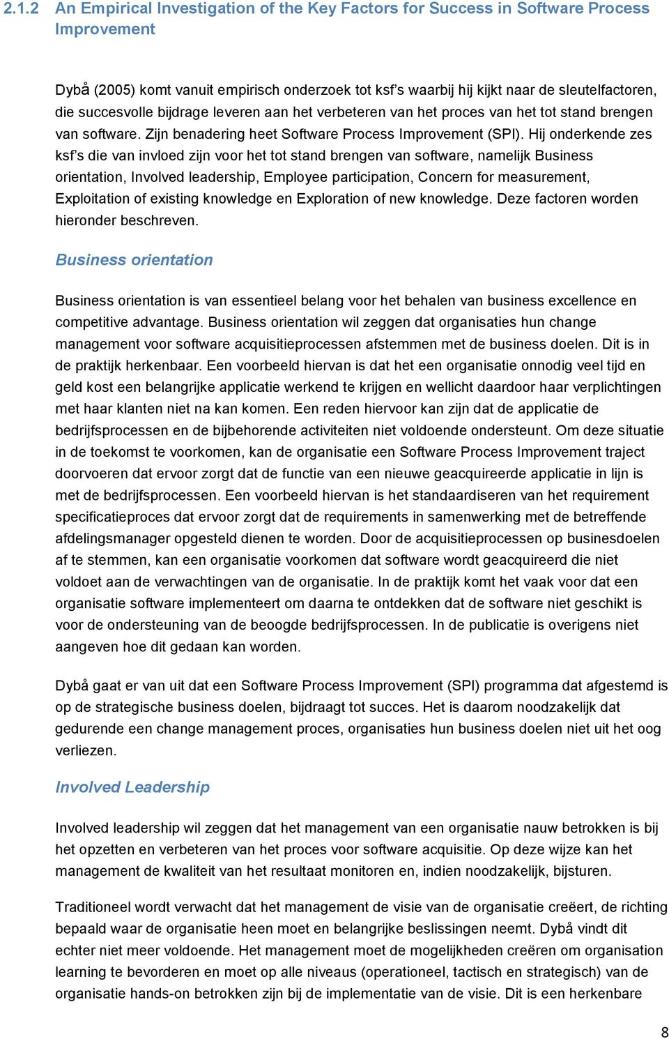 Hij onderkende zes ksf s die van invloed zijn voor het tot stand brengen van software, namelijk Business orientation, Involved leadership, Employee participation, Concern for measurement,