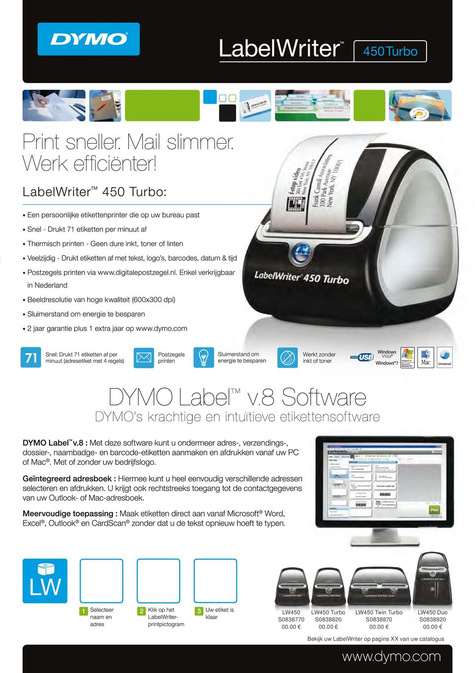 71 minute labels per minute (4-line address (4-line label). address label). Includes DYMO Includes DYMO Label V8 Software. Label V8 Software. 71 Fast: Prints 71 labels per minute (4-line address label).