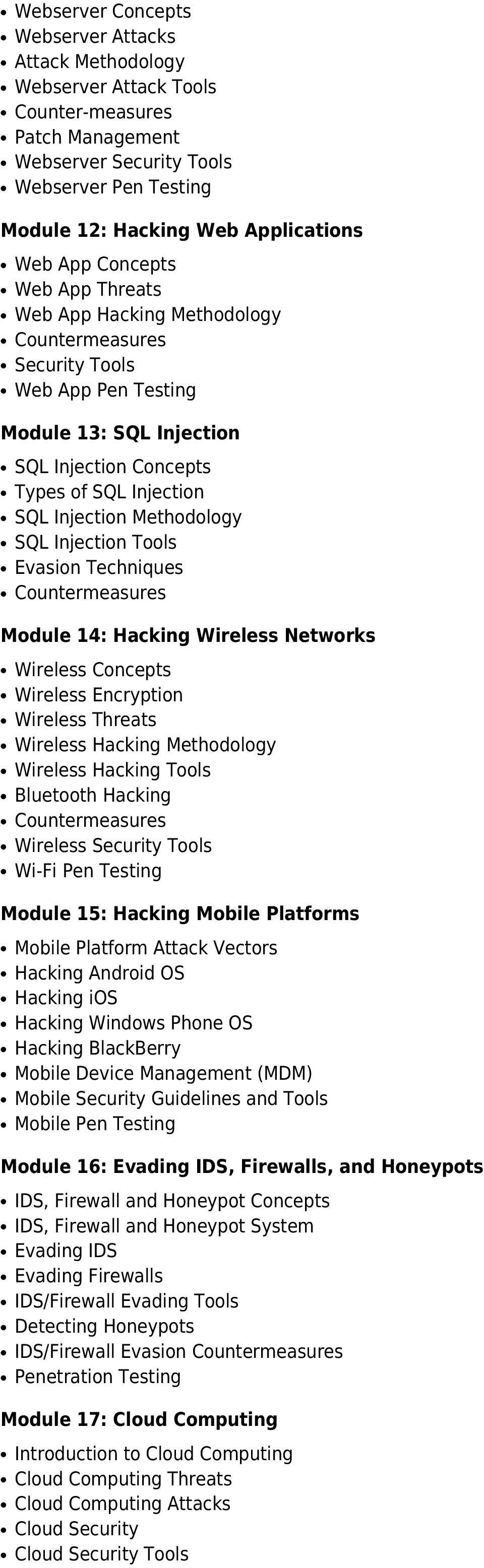 Injection Tools Evasion Techniques Module 14: Hacking Wireless Networks Wireless Concepts Wireless Encryption Wireless Threats Wireless Hacking Methodology Wireless Hacking Tools Bluetooth Hacking