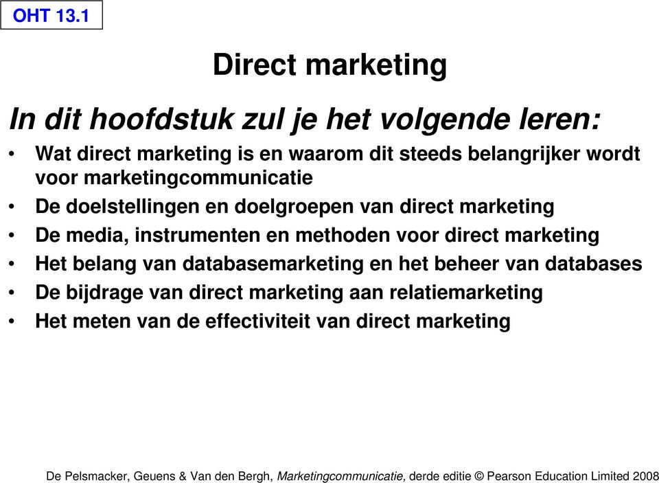 belangrijker wordt voor marketingcommunicatie De doelstellingen en doelgroepen van direct marketing De media,