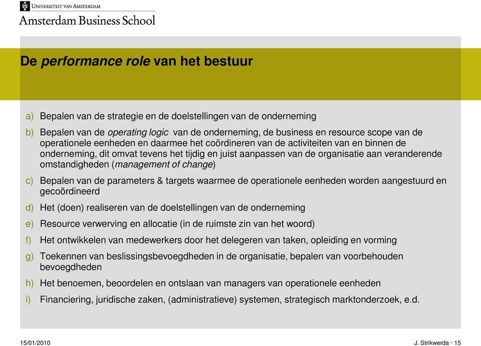 (management of change) c) Bepalen van de parameters & targets waarmee de operationele eenheden worden aangestuurd en gecoördineerd d) Het (doen) realiseren van de doelstellingen van de onderneming e)