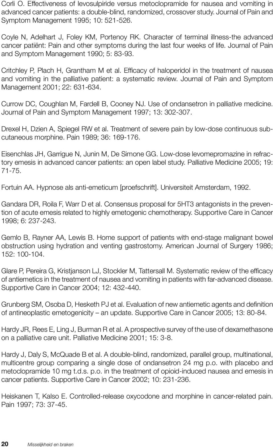 Character of terminal illness-the advanced cancer patiënt: Pain and other symptoms during the last four weeks of life. Journal of Pain and Symptom Management 1990; 5: 83-93.