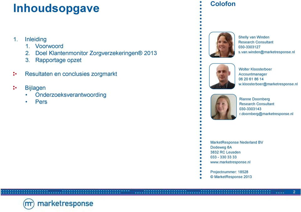 Consultant 00-0 s.van.winden@marketresponse.nl Wolter Kloosterboer Accountmanager 0 0 8 w.kloosterboer@marketresponse.