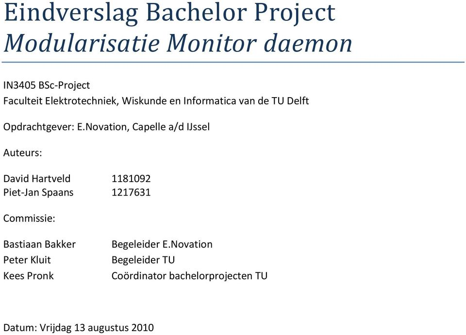Novation, Capelle a/d IJssel Auteurs: David Hartveld 1181092 Piet-Jan Spaans 1217631 Commissie: