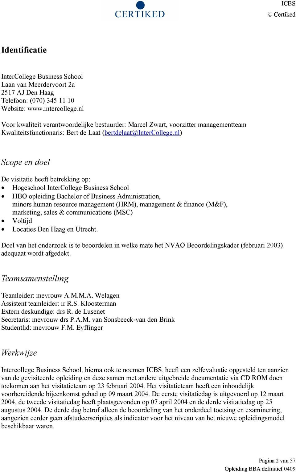 nl) Scope en doel De visitatie heeft betrekking op: Hogeschool InterCollege Business School HBO opleiding Bachelor of Business Administration, minors human resource management (HRM), management &