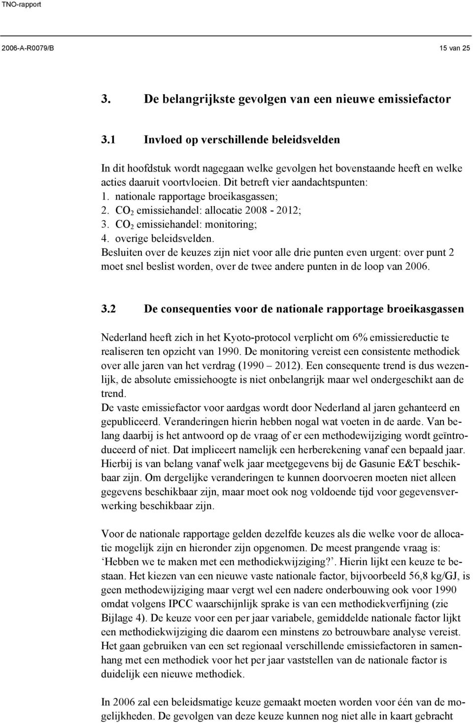 nationale rapportage broeikasgassen; 2. CO 2 emissiehandel: allocatie 2008-2012; 3. CO 2 emissiehandel: monitoring; 4. overige beleidsvelden.