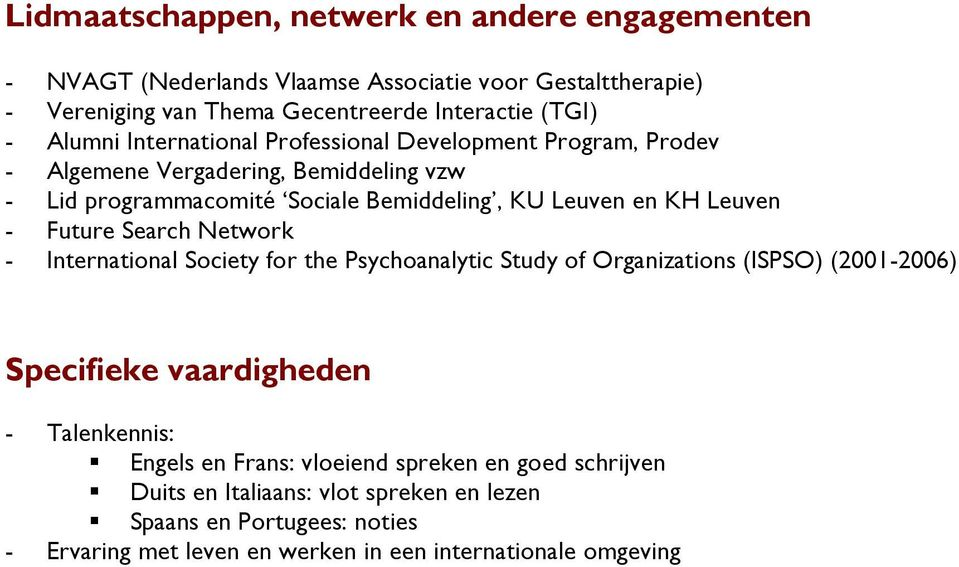 - Future Search Network - International Society for the Psychoanalytic Study of Organizations (ISPSO) (2001-2006) Specifieke vaardigheden - Talenkennis:!