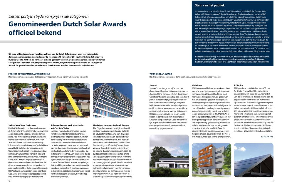 De genomineerden in drie van de vier categorieën te weten Industry Development Award, Project Development Award en Young Solar Award, de genomineerden voor de Solar Thesis Award worden later onthuld