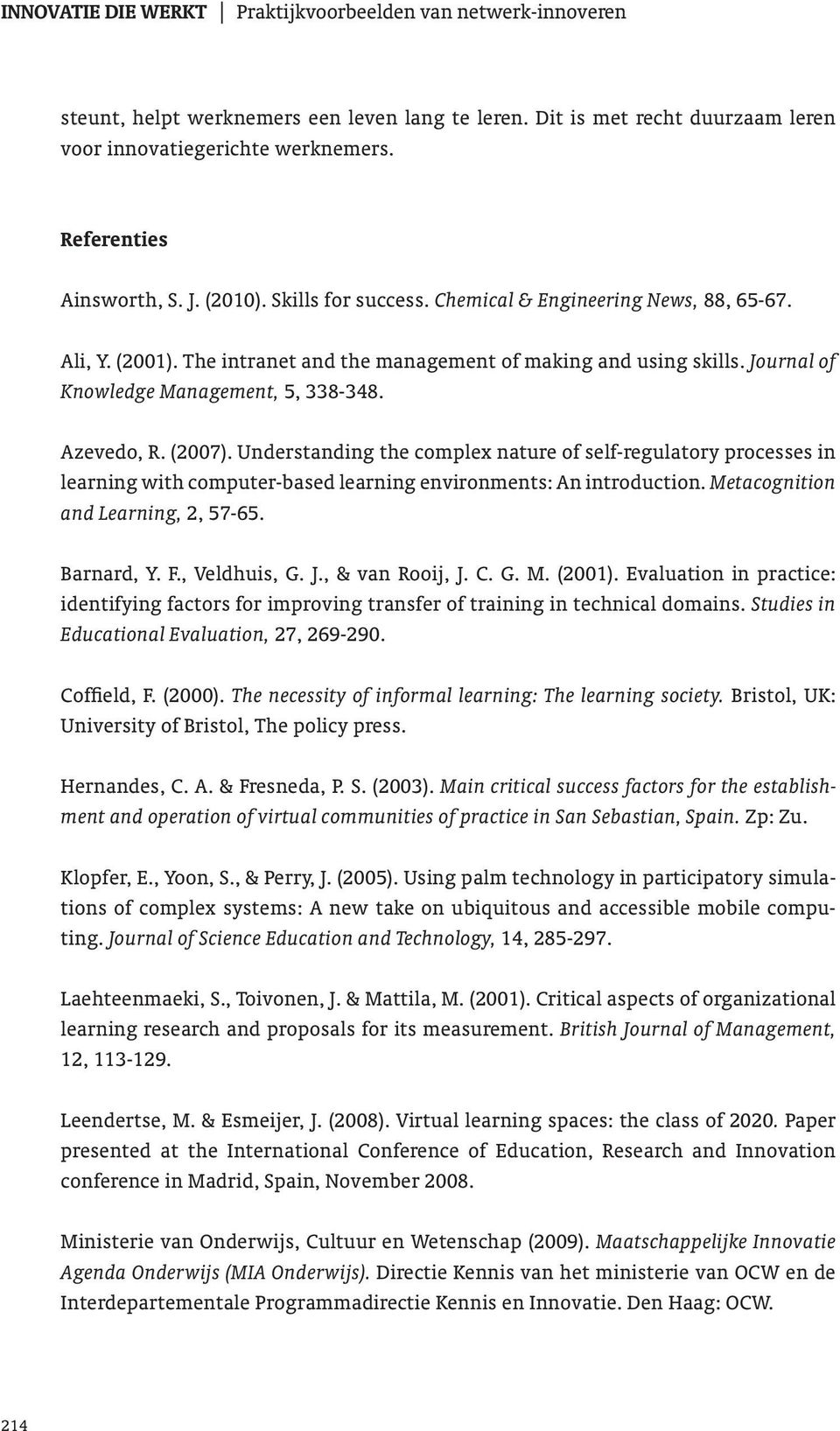 Understanding the complex nature of self-regulatory processes in learning with computer-based learning environments: An introduction. Metacognition and Learning, 2, 57-65. Barnard, Y. F., Veldhuis, G.