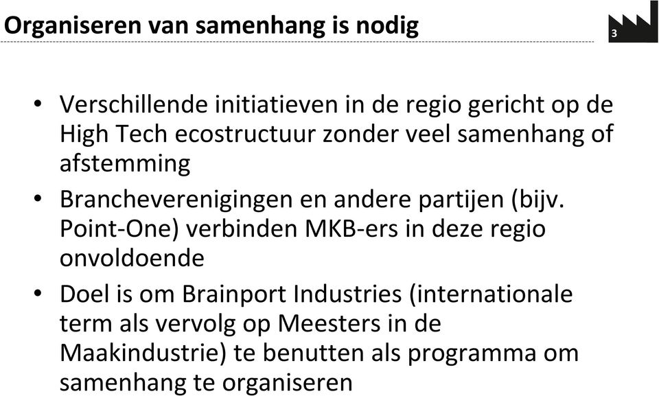 Point-One) verbinden MKB-ersin deze regio onvoldoende Doel is om Brainport Industries