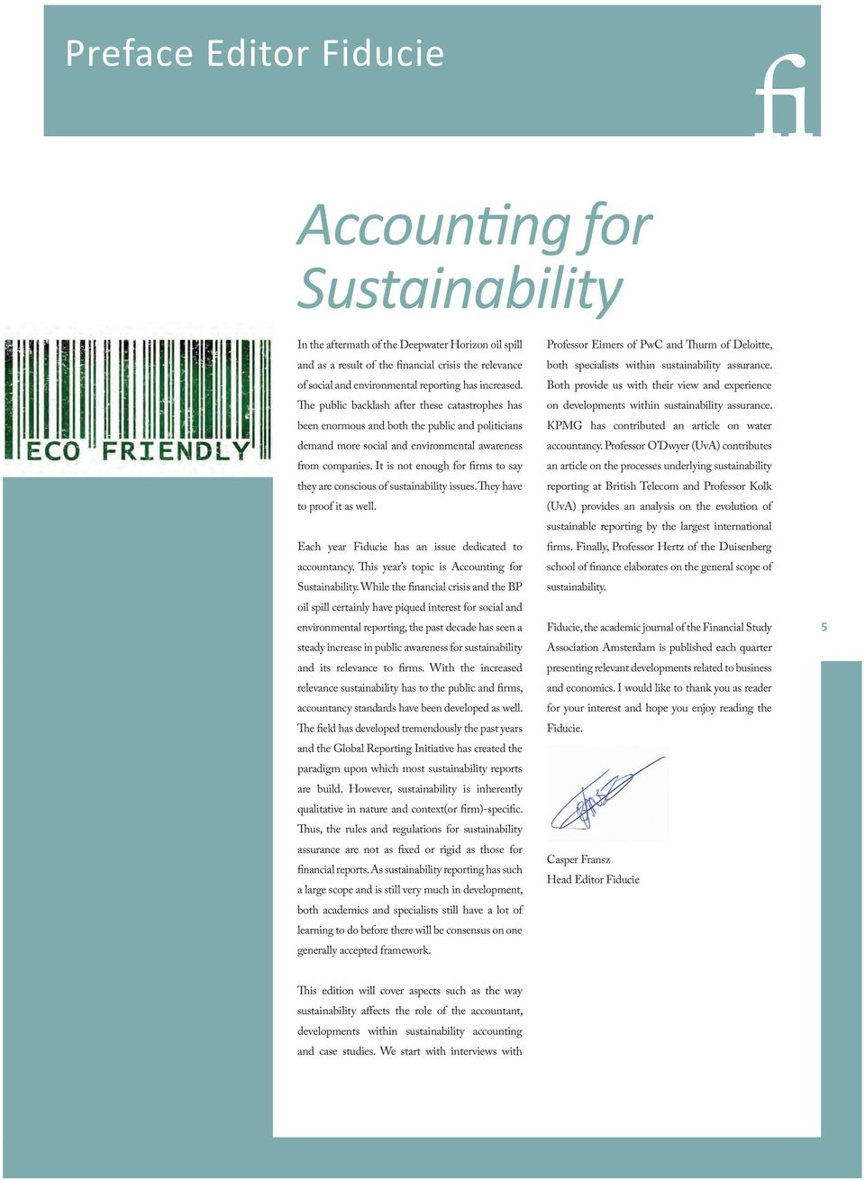 It is not enough for firms to say they are conscious of sustainability issues. They have to proof it as well. Each year Fiducie has an issue dedicated to accountancy.