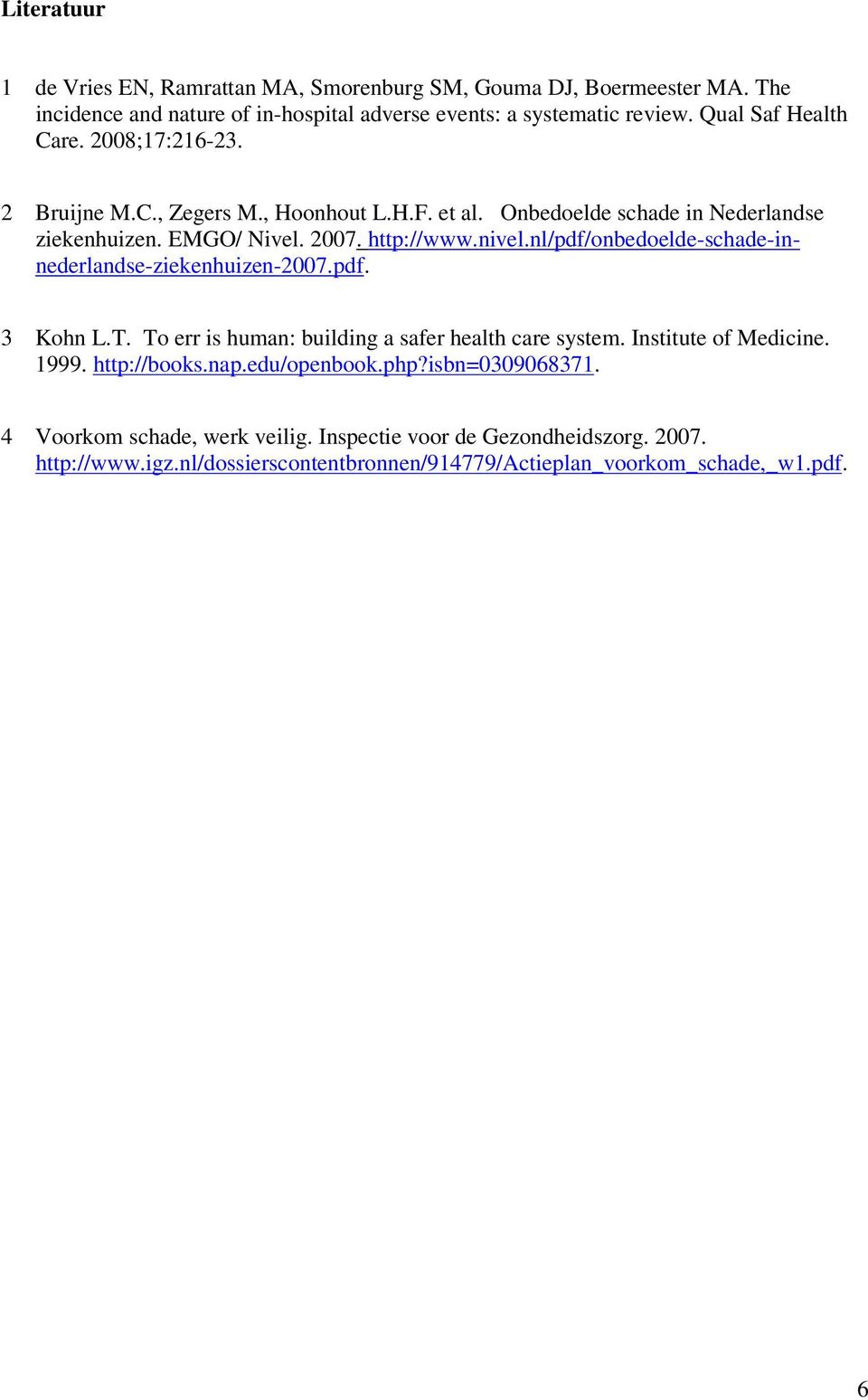 nl/pdf/onbedoelde-schade-innederlandse-ziekenhuizen-2007.pdf. 3 Kohn L.T. To err is human: building a safer health care system. Institute of Medicine. 1999. http://books.