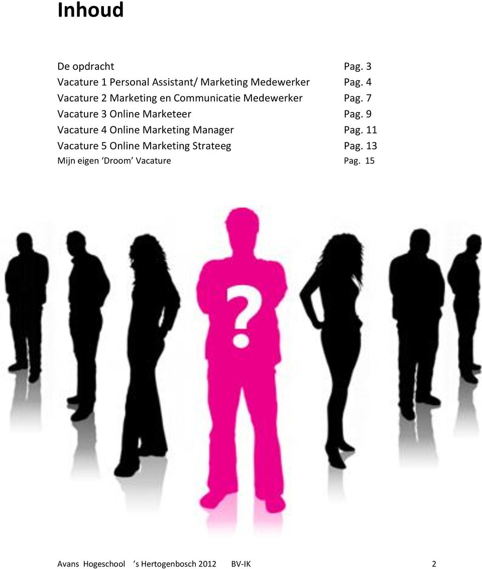 7 Vacature 3 Online Marketeer Pag. 9 Vacature 4 Online Marketing Manager Pag.