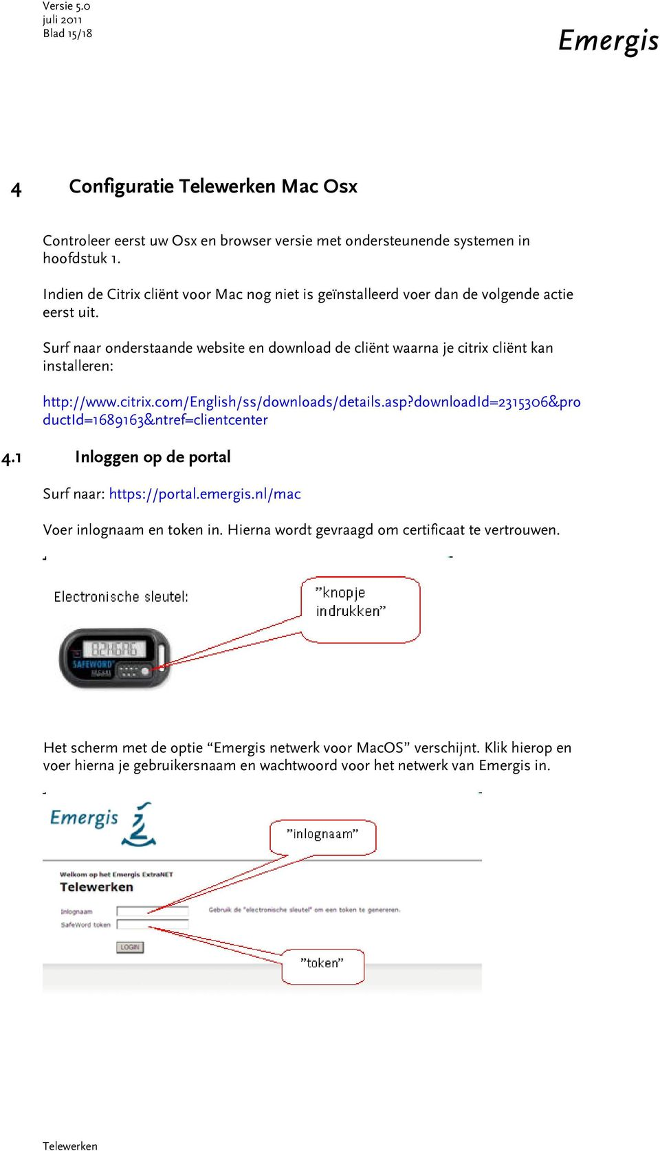 Surf naar onderstaande website en download de cliënt waarna je citrix cliënt kan installeren: http://www.citrix.com/english/ss/downloads/details.asp?