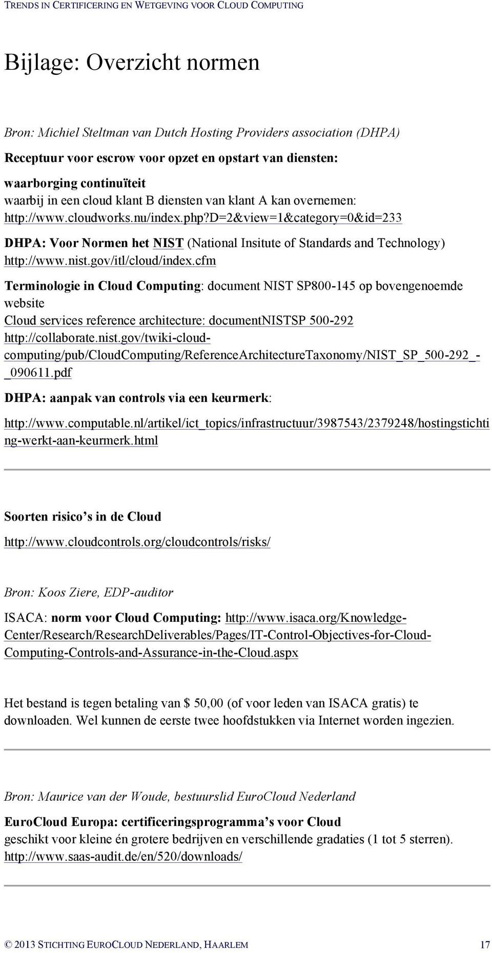 gov/itl/cloud/index.cfm Terminologie in Cloud Computing: document NIST SP800-145 op bovengenoemde website Cloud services reference architecture: documentnists