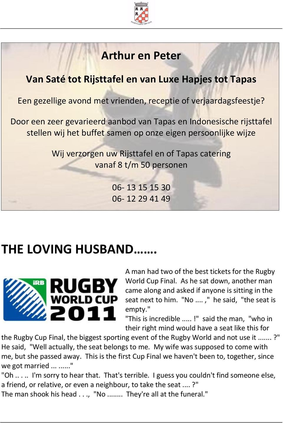 personen 06-13 15 15 30 06-12 29 41 49 THE LOVING HUSBAND. A man had two of the best tickets for the Rugby World Cup Final.