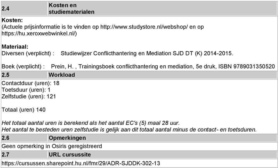 , Trainingsboek conflicthantering en mediation, 5e druk, ISBN 9789031350520 2.