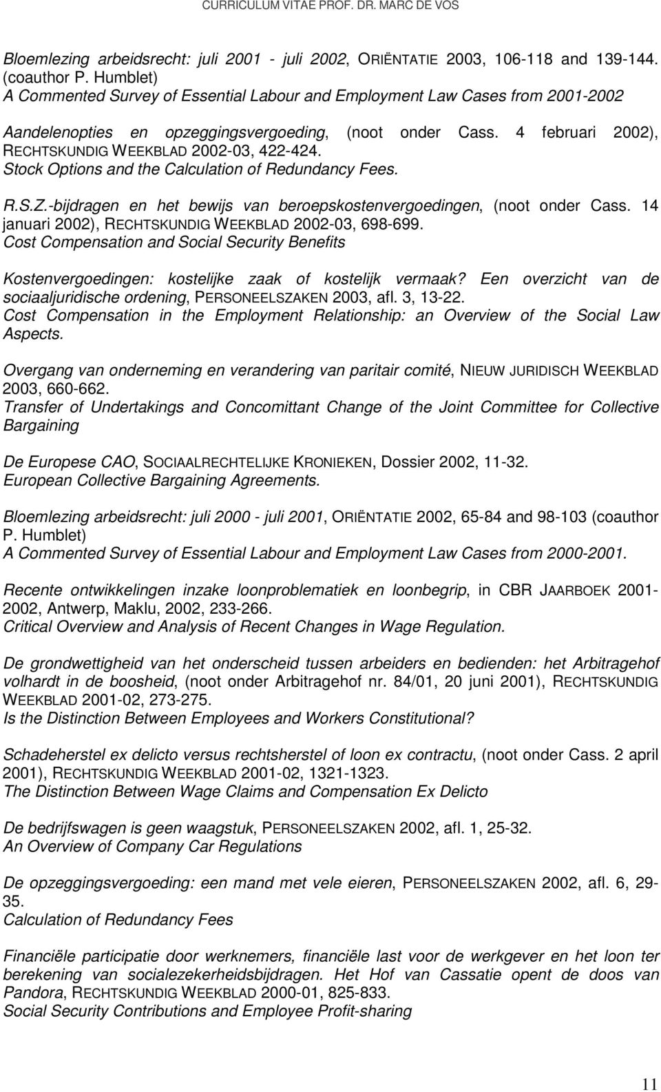 4 februari 2002), RECHTSKUNDIG WEEKBLAD 2002-03, 422-424. Stock Options and the Calculation of Redundancy Fees. R.S.Z.-bijdragen en het bewijs van beroepskostenvergoedingen, (noot onder Cass.