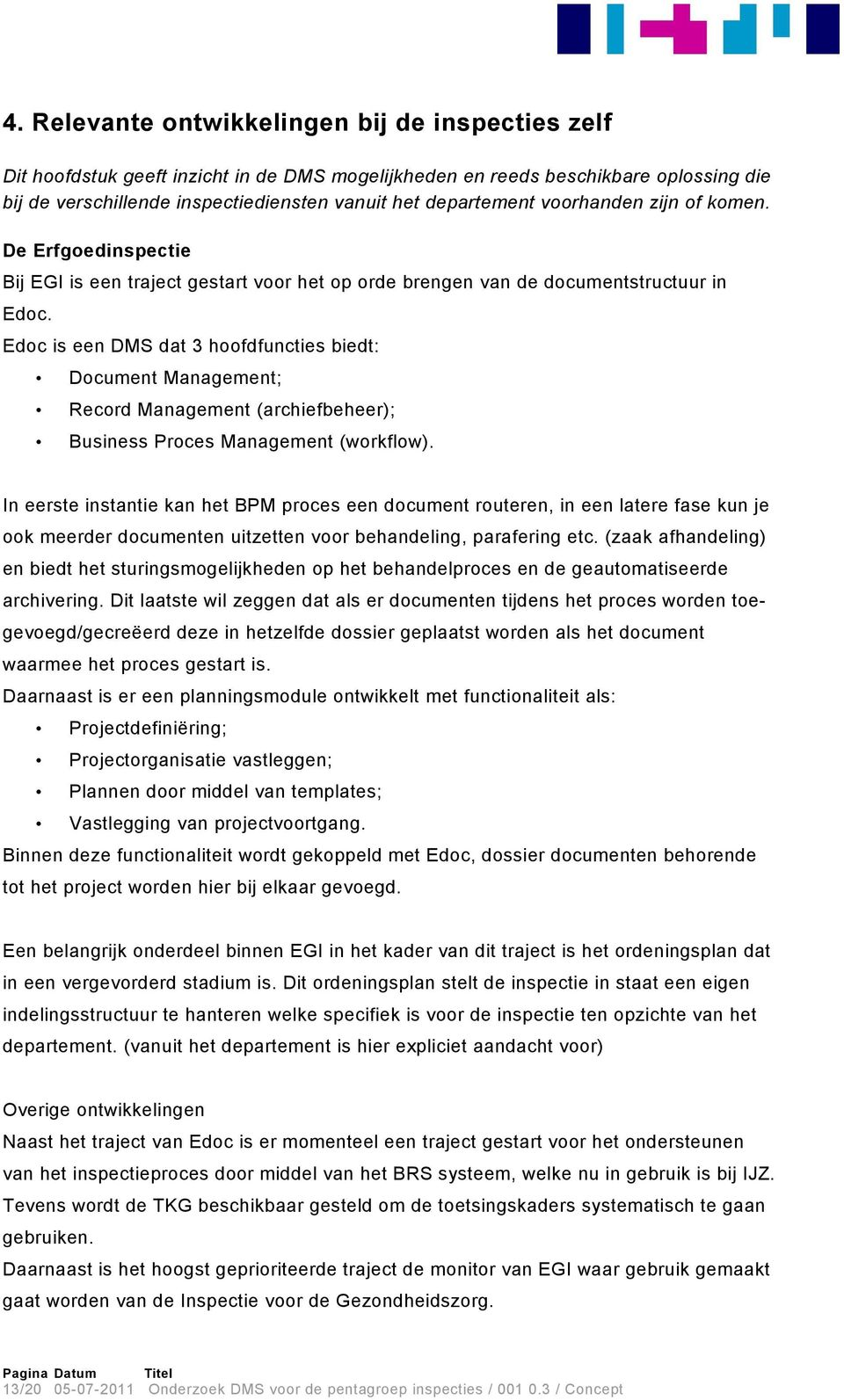 Edoc is een DMS dat 3 hoofdfuncties biedt: Document Management; Record Management (archiefbeheer); Business Proces Management (workflow).