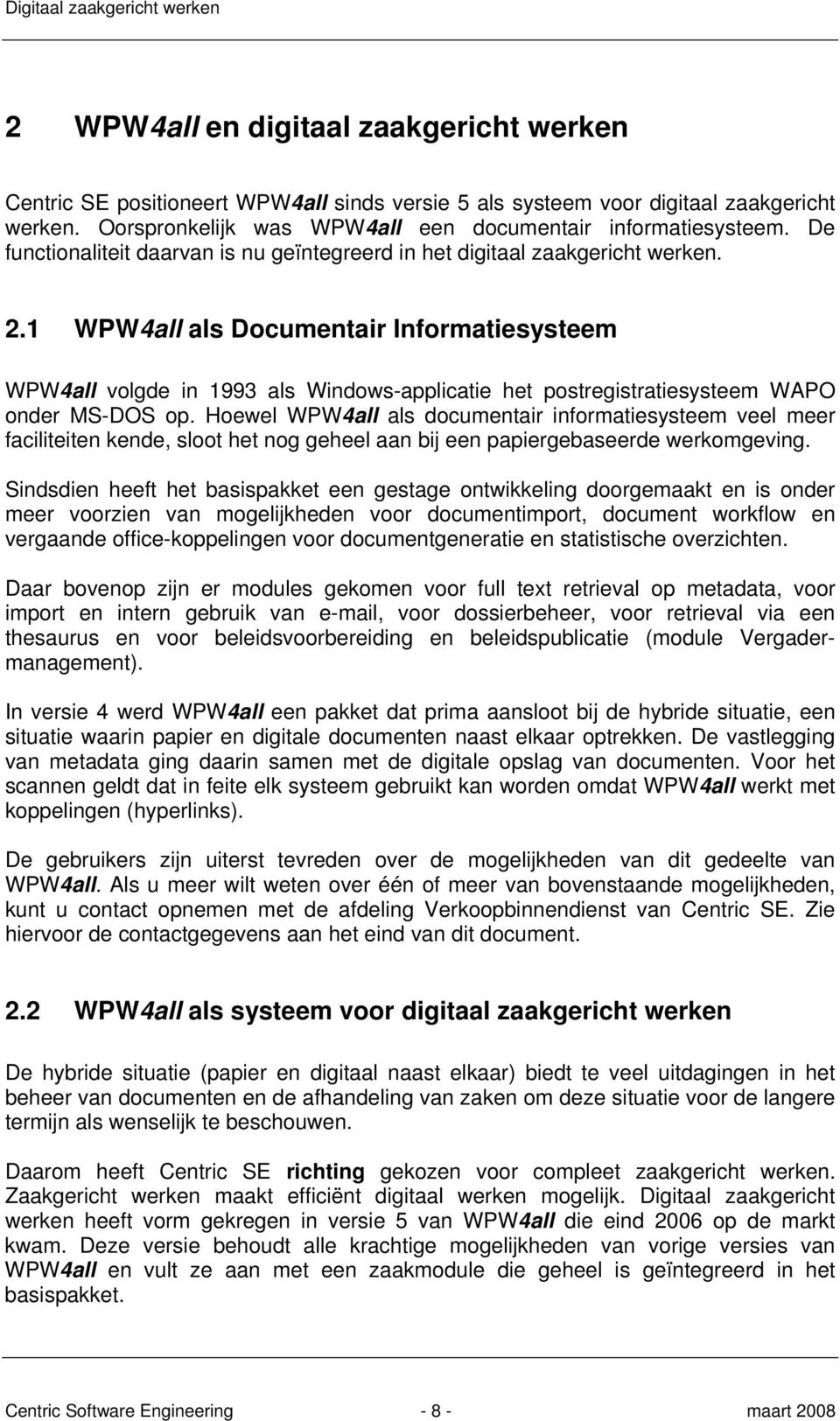 1 WPW4all als Documentair Informatiesysteem WPW4all volgde in 1993 als Windows-applicatie het postregistratiesysteem WAPO onder MS-DOS op.