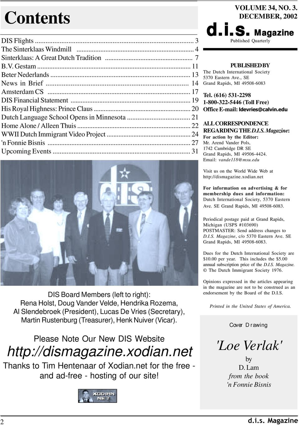 .. 27 Upcoming Events... 31 VOLUME 34, NO. 3. DECEMBER, 2002 d.i.s. Magazine d.i.s. Published Quarterly PUBLISHED BY The Dutch International Society 5370 Eastern Ave.
