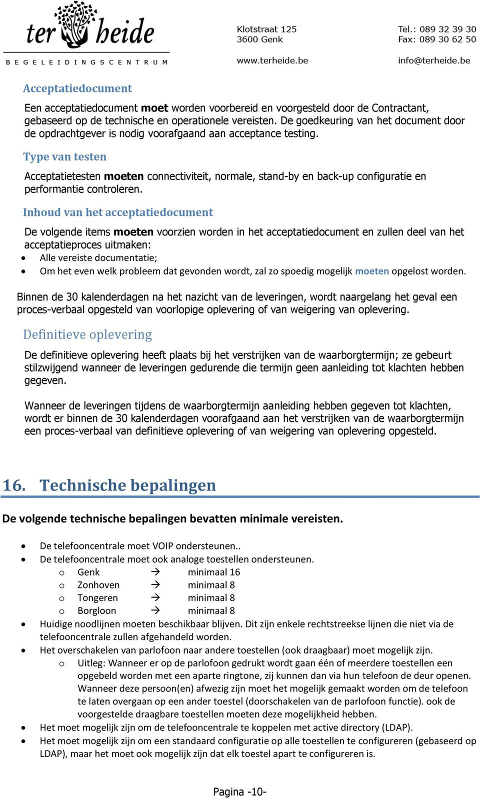 Type van testen Acceptatietesten moeten connectiviteit, normale, stand-by en back-up configuratie en performantie controleren.
