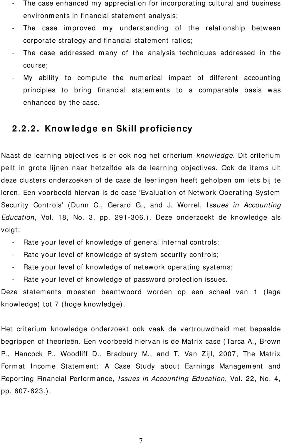 to bring financial statements to a comparable basis was enhanced by the case. 2.2.2. Knowledge en Skill proficiency Naast de learning objectives is er ook nog het criterium knowledge.