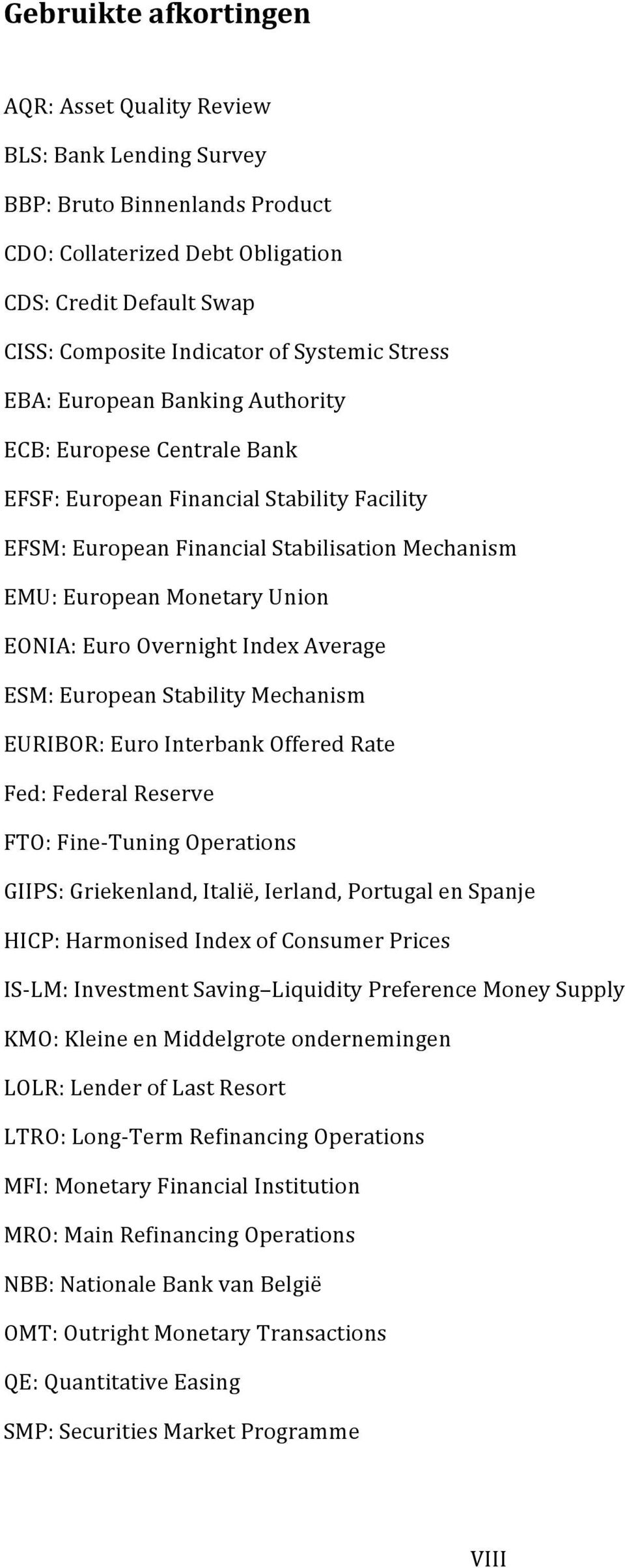 EONIA: Euro Overnight Index Average ESM: European Stability Mechanism EURIBOR: Euro Interbank Offered Rate Fed: Federal Reserve FTO: Fine- Tuning Operations GIIPS: Griekenland, Italië, Ierland,