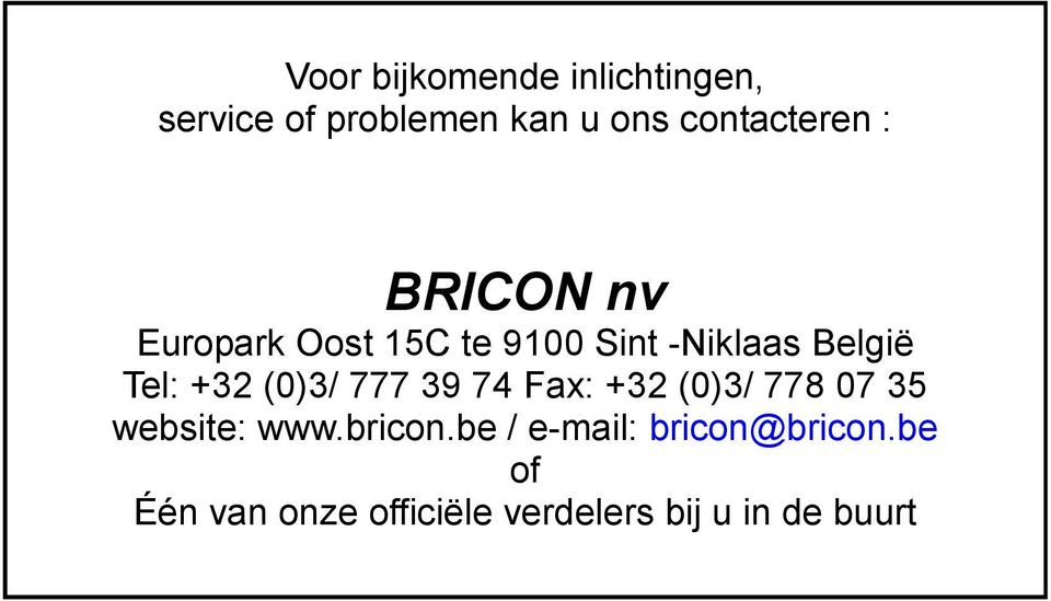 Tel: +32 (0)3/ 777 39 74 Fax: +32 (0)3/ 778 07 35 website: www.bricon.