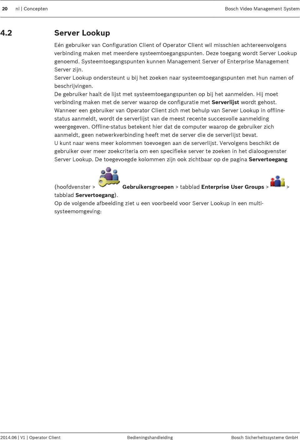 Systeemtoegangspunten kunnen Management Server of Enterprise Management Server zijn. Server Lookup ondersteunt u bij het zoeken naar systeemtoegangspunten met hun namen of beschrijvingen.