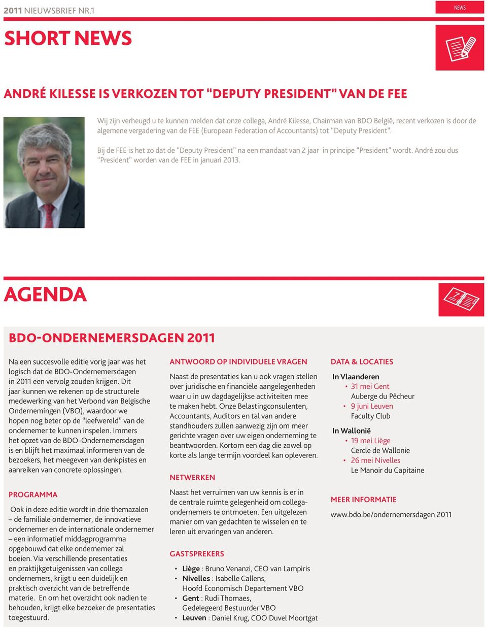 algemene vergadering van de FEE (European Federation of Accountants) tot Deputy President. Bij de FEE is het zo dat de Deputy President na een mandaat van 2 jaar in principe President wordt.