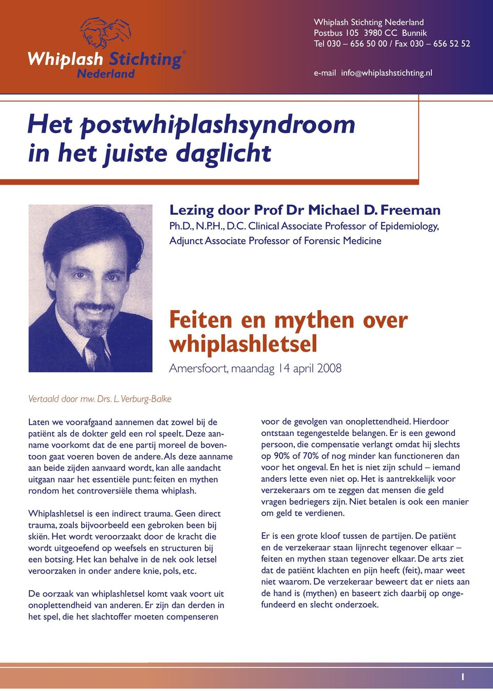 Clinical Associate Professor of Epidemiology, Adjunct Associate Professor of Forensic Medicine Feiten en mythen over whiplashletsel Amersfoort, maandag 14 april 2008 Vertaald door mw. Drs. L.