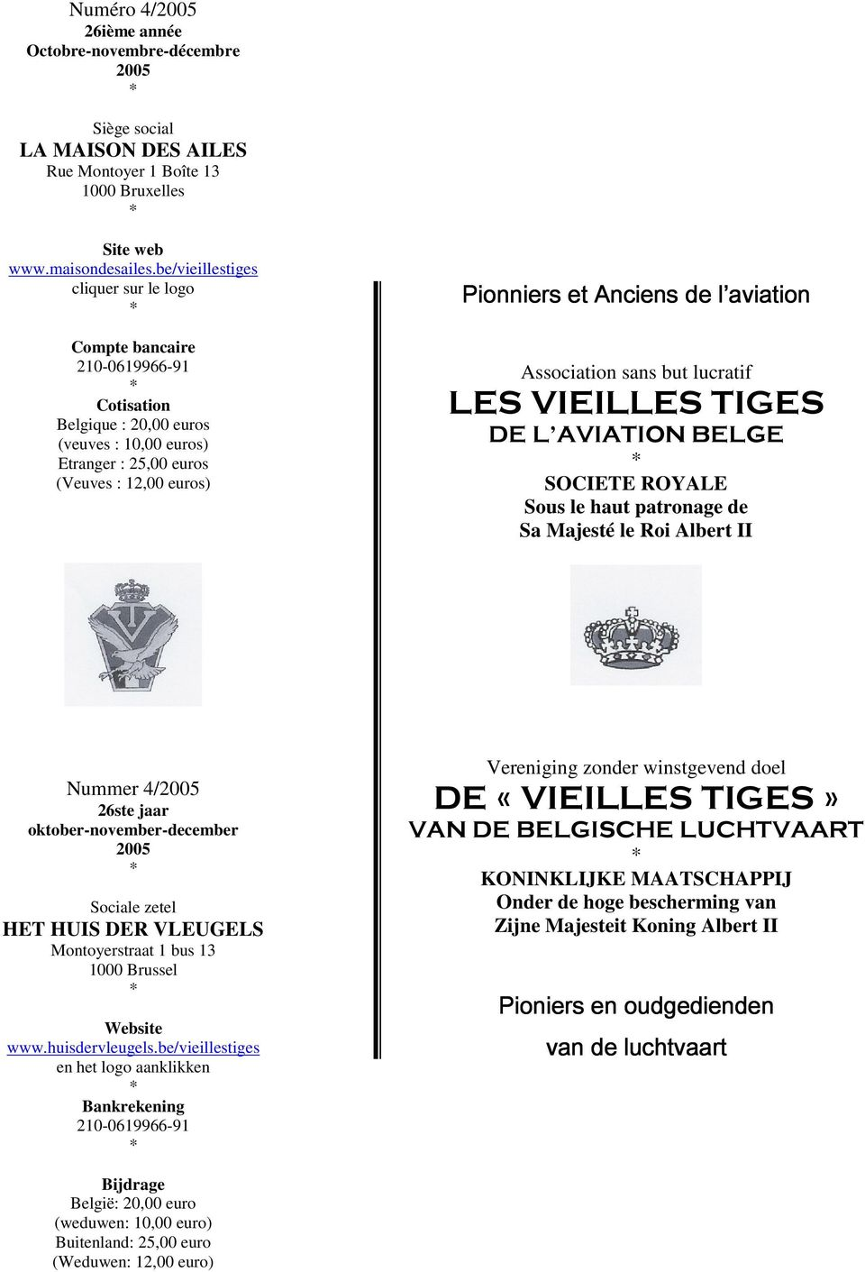 l aviation Association sans but lucratif LES VIEILLES TIGES DE L AVIATION BELGE * SOCIETE ROYALE Sous le haut patronage de Sa Majesté le Roi Albert II Nummer 4/2005 26ste jaar