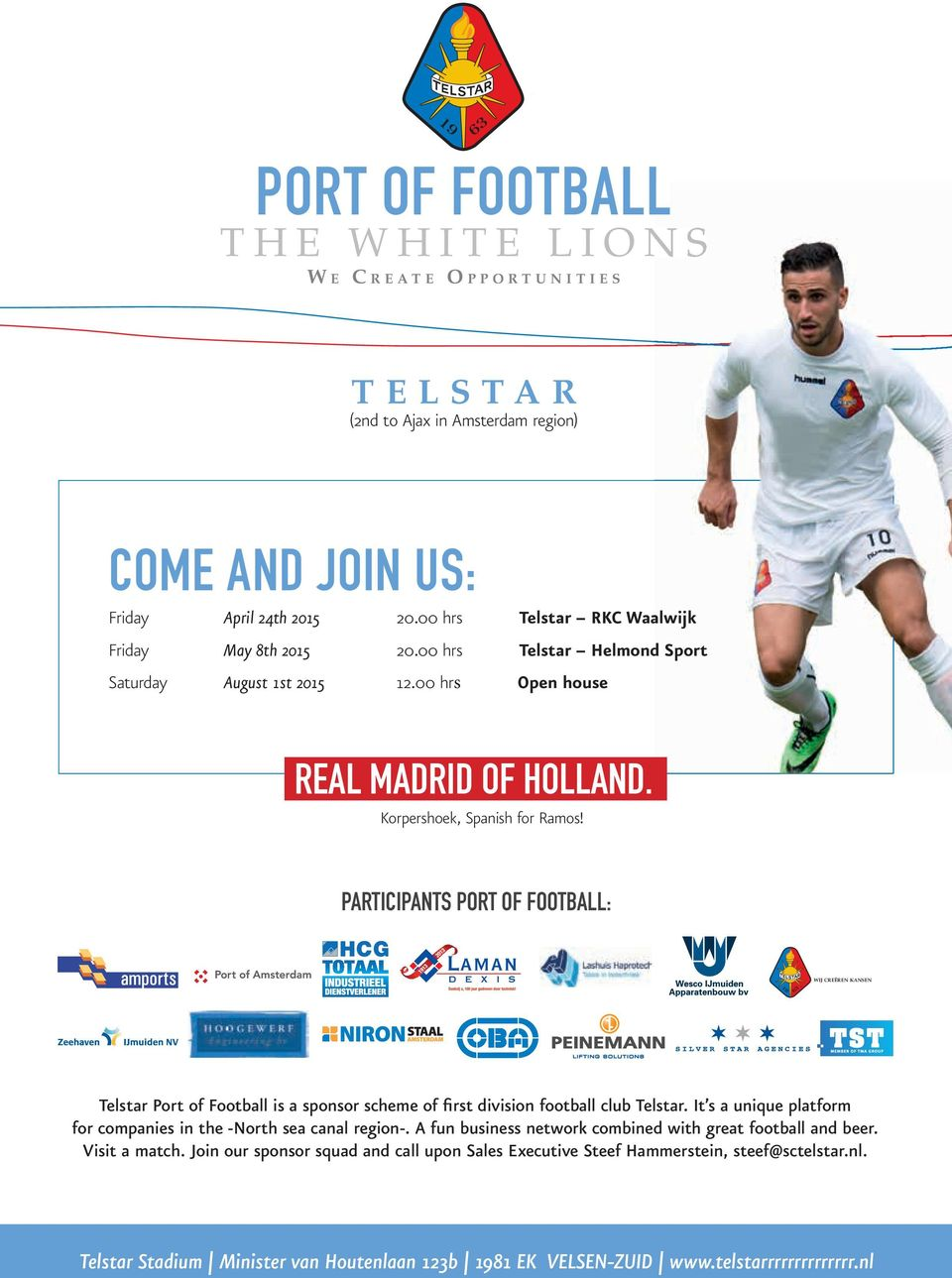 com) WIJ CREËREN KANSEN PORT OF FOOTBALL THE WHITE LIONS W E C R E A T E O P P O R T U N I T I E S T E L S T A R (2nd to Ajax in Amsterdam region) COME AND JOIN US: Friday April 24th 2015 20.
