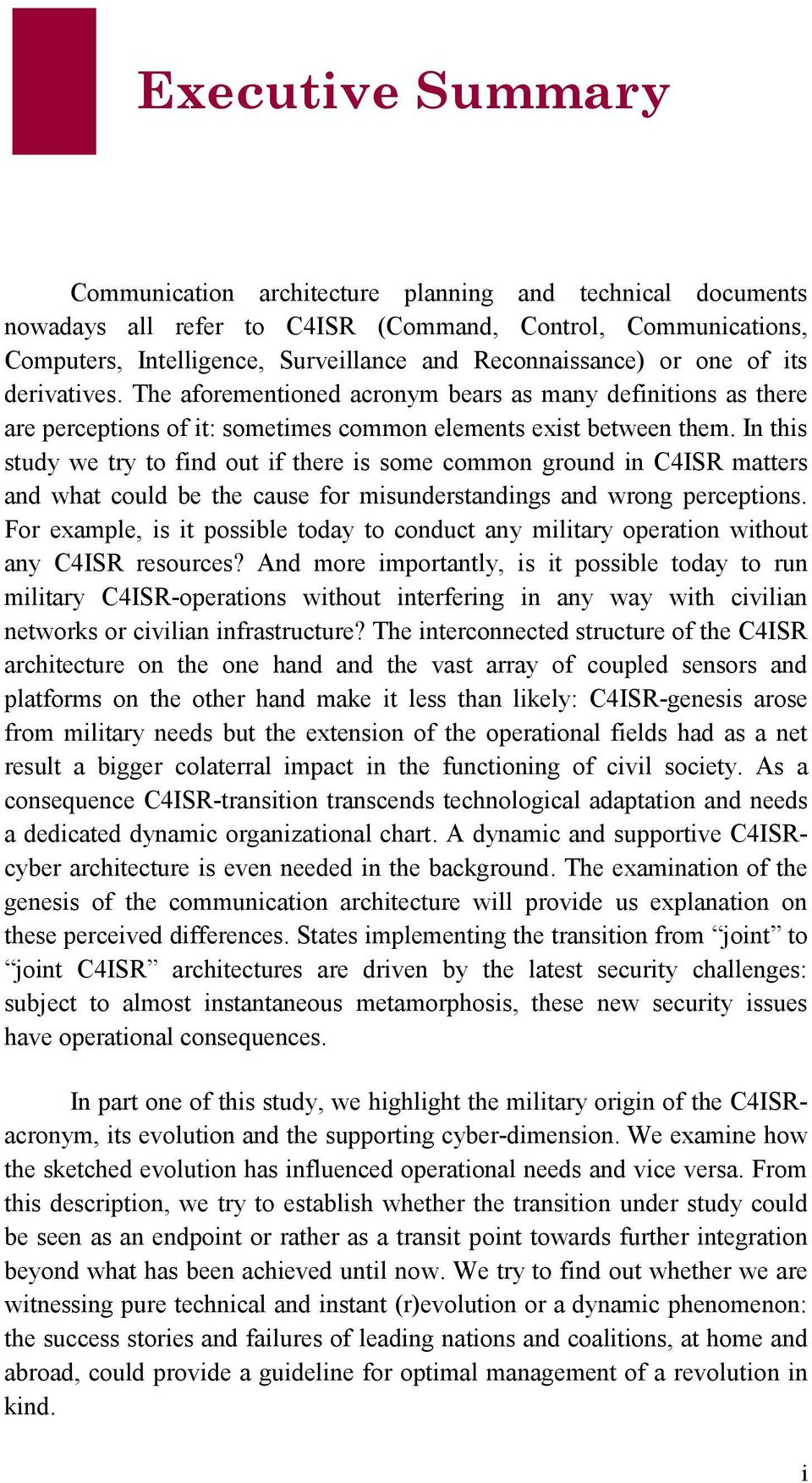 In this study we try to find out if there is some common ground in C4ISR matters and what could be the cause for misunderstandings and wrong perceptions.