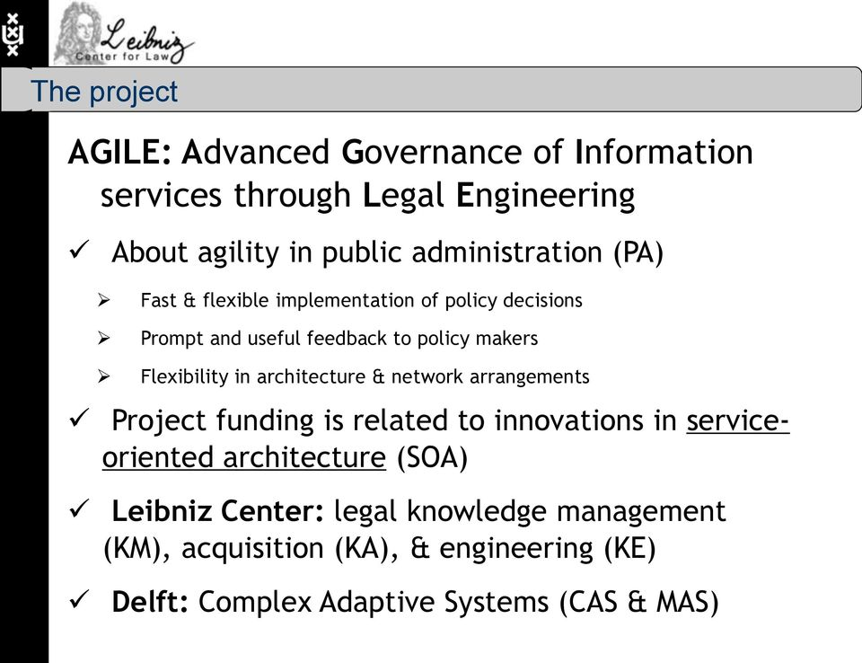 Flexibility in architecture & network arrangements Project funding is related to innovations in serviceoriented
