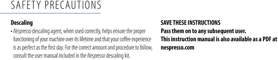 For the correct amount and procedure to follow, consult the user manual included in the Nespresso descaling kit.