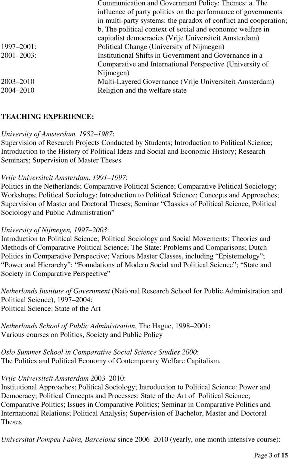 Government and Governance in a Comparative and International Perspective (University of Nijmegen) 2003 2010 Multi-Layered Governance (Vrije Universiteit Amsterdam) 2004 2010 Religion and the welfare