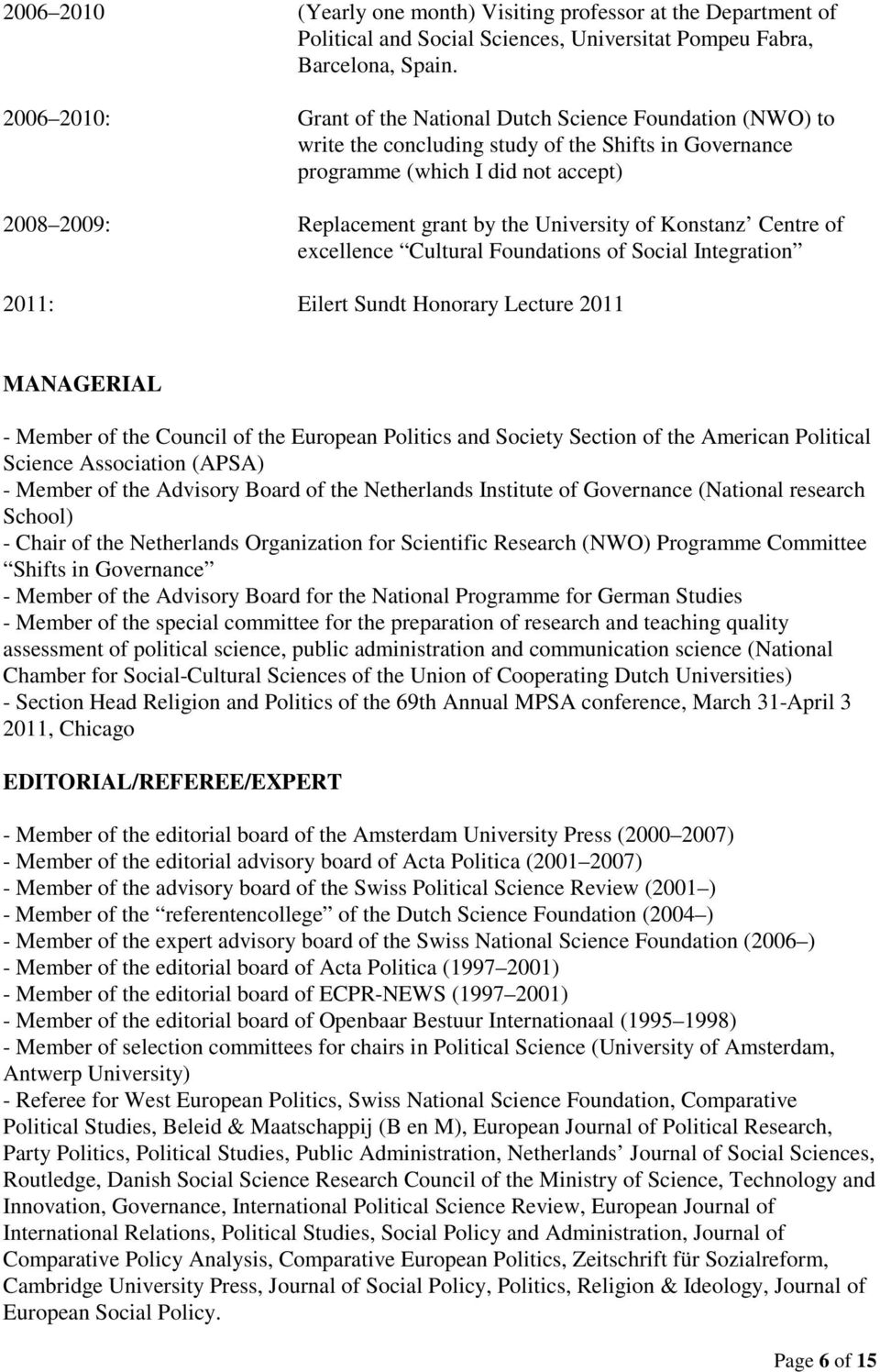 University of Konstanz Centre of excellence Cultural Foundations of Social Integration 2011: Eilert Sundt Honorary Lecture 2011 MANAGERIAL - Member of the Council of the European Politics and Society