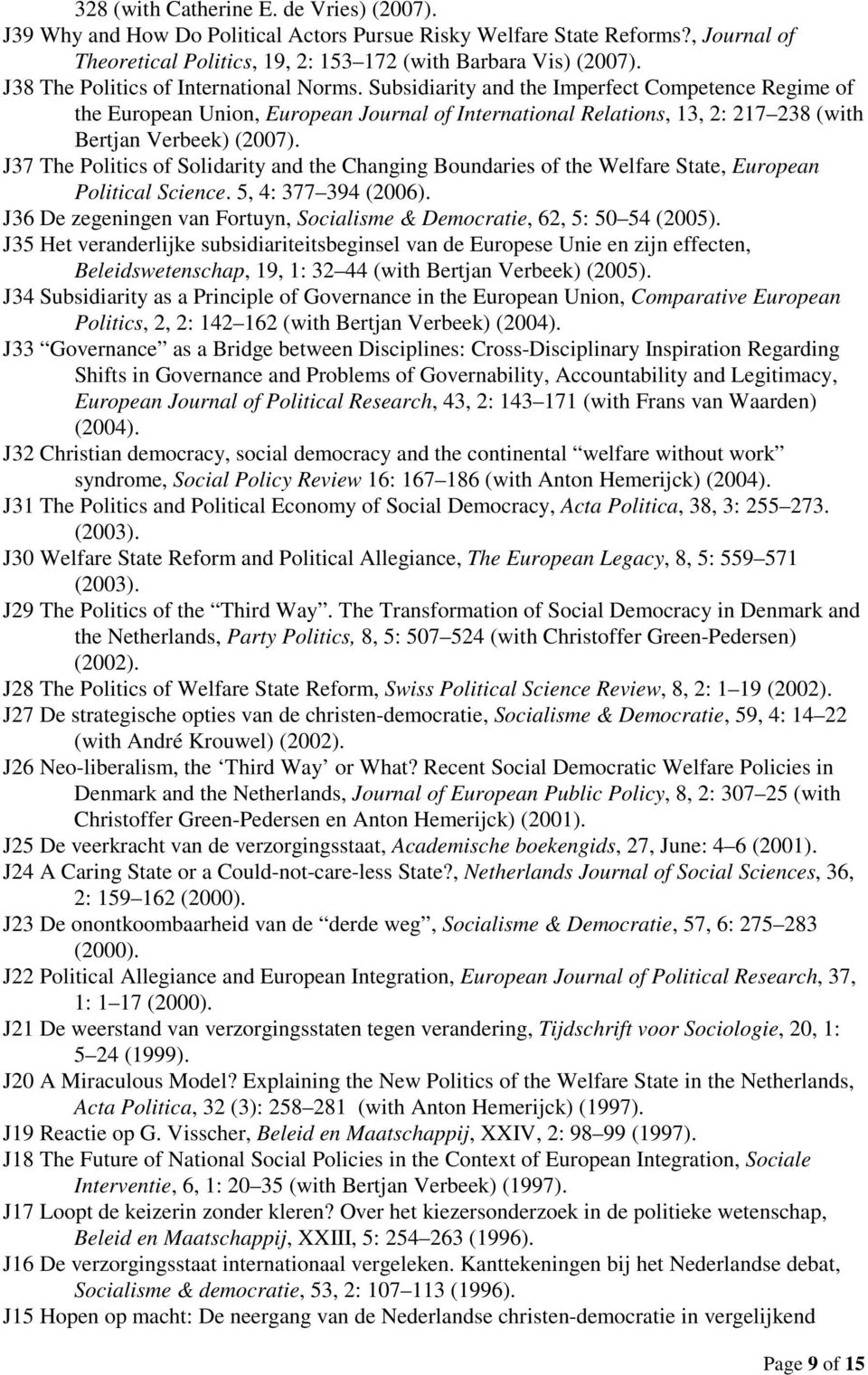 Subsidiarity and the Imperfect Competence Regime of the European Union, European Journal of International Relations, 13, 2: 217 238 (with Bertjan Verbeek) (2007).