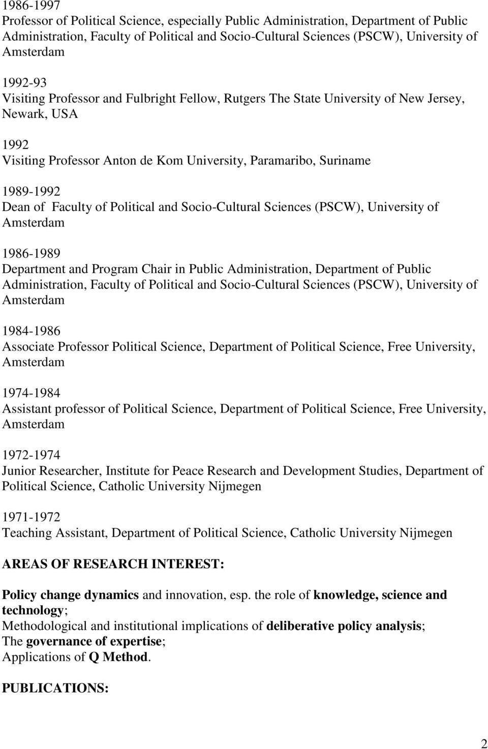 Faculty of Political and Socio-Cultural Sciences (PSCW), University of Amsterdam 1986-1989 Department and Program Chair in Public Administration, Department of Public Administration, Faculty of