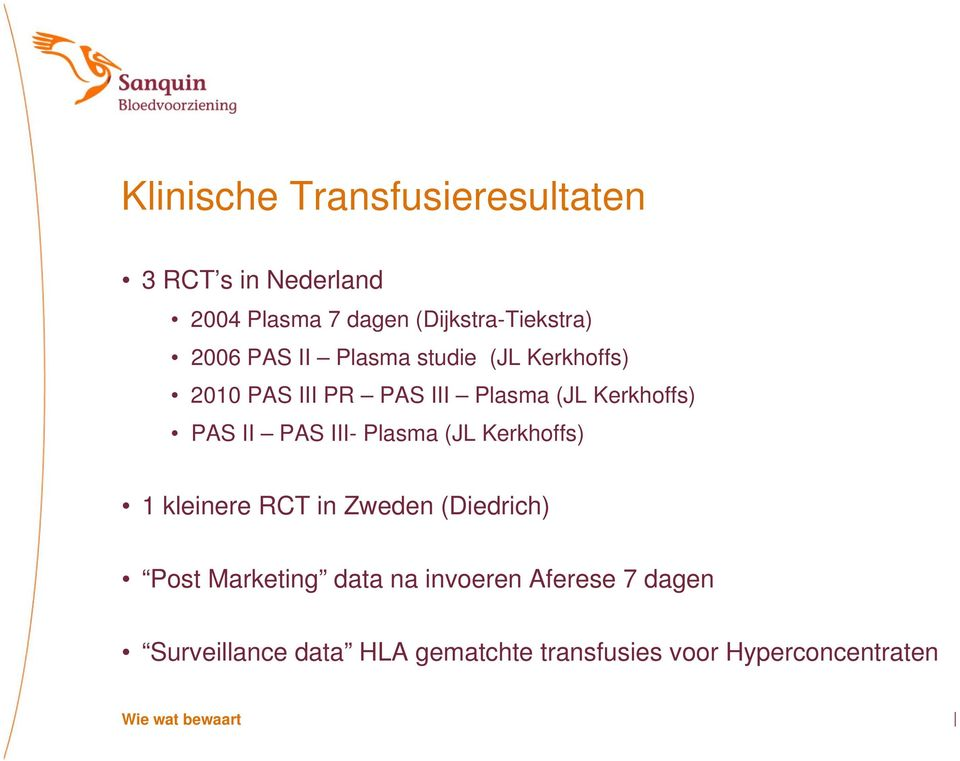II PAS III- Plasma (JL Kerkhoffs) 1 kleinere RCT in Zweden (Diedrich) Post Marketing data