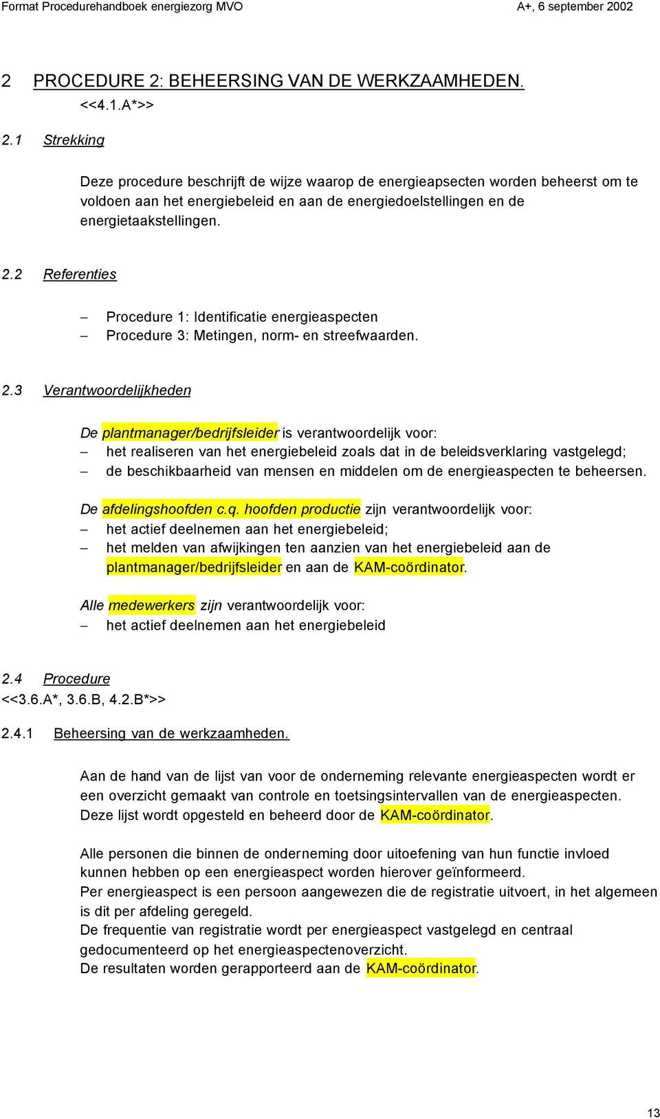 2 Referenties Procedure 1: Identificatie energieaspecten Procedure 3: Metingen, norm- en streefwaarden. 2.